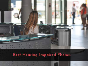 Best Hearing Impaired Phones