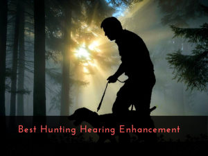 Best Hunting Hearing Enhancement