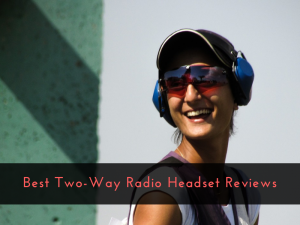 Best Two-Way Radio Headset Reviews