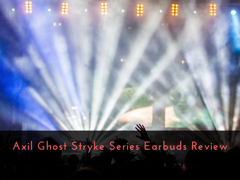 Axil Ghost Stryke Series Earbuds Review