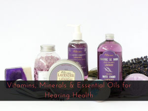 Vitamins, Minerals & Essential Oils for Hearing Health